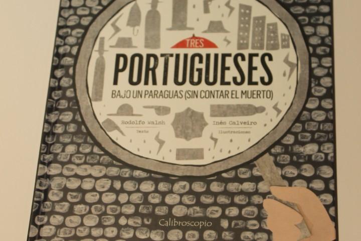 Tres Portugueses bajo un paraguas (sin contar el muerto)- Inés Calveiro- Mención Honorífica categoria Infantil y Juvenil